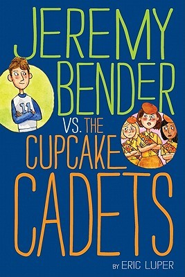 Luper, Eric - Jeremy Bender vs. the Cupcake Cadets