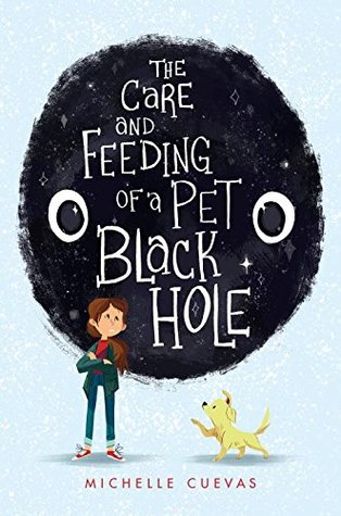 Cuevas, Michelle - Care and Feeding of a Pet Black Hole
