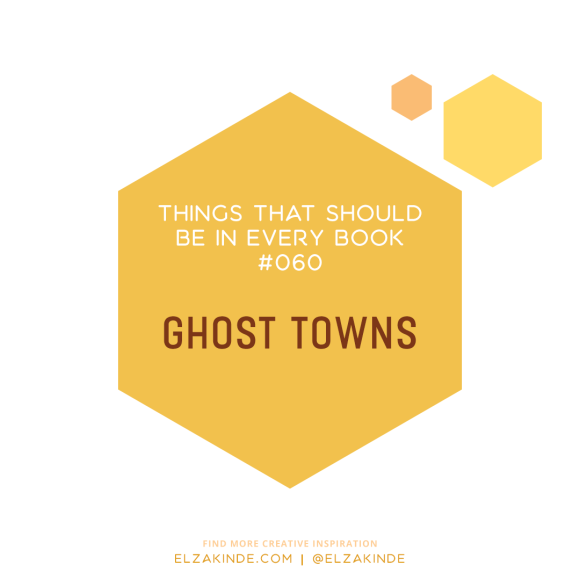 Things That Should Be In Every Book #60: Ghost Towns