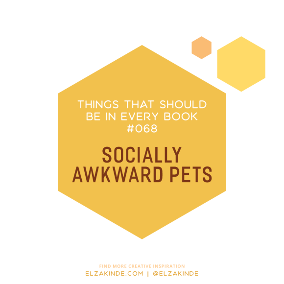 Things That Should Be In Every Book #68: Socially Awkward Pets