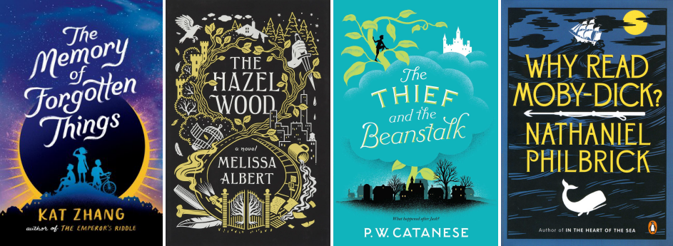 Book covers for The Memory of Forgotten Things by Kat Zhang, The Hazel Wood by Melissa Albert, The Thief and the Beanstalk by P. W. Catanese, and Why Read Moby Dick? by Nathaniel Philbrick
