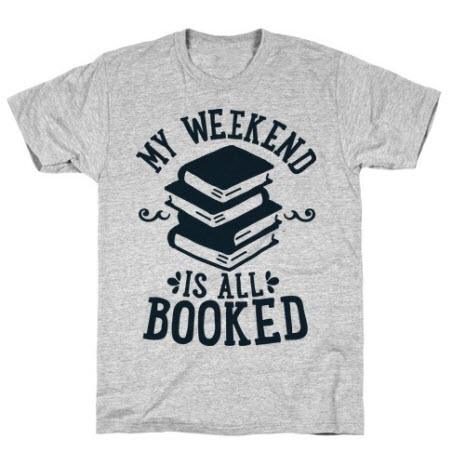 """T-Shirt: """"my weekend is all booked""""."""