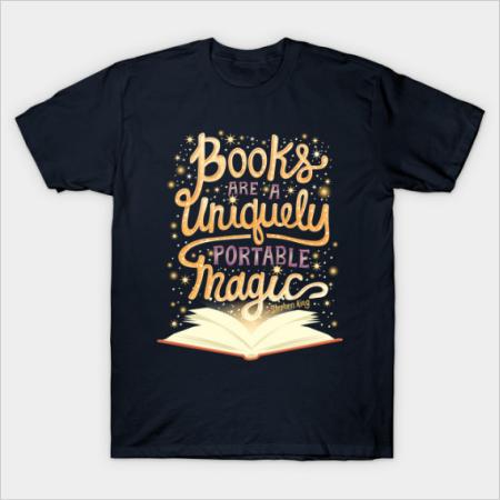 "T-Shirt: ""books are a uniquely portable magic"" -Stephen King"