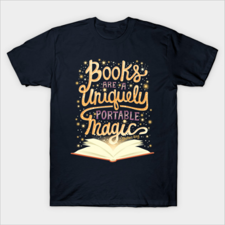 "T-Shirt: ""books are a uniquely portable magic"" -Stephen King"