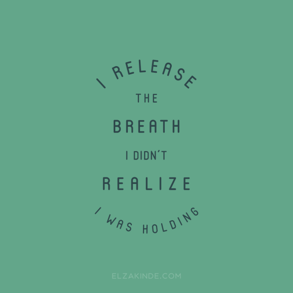 """I release the breath I didn't realize I was holding"""