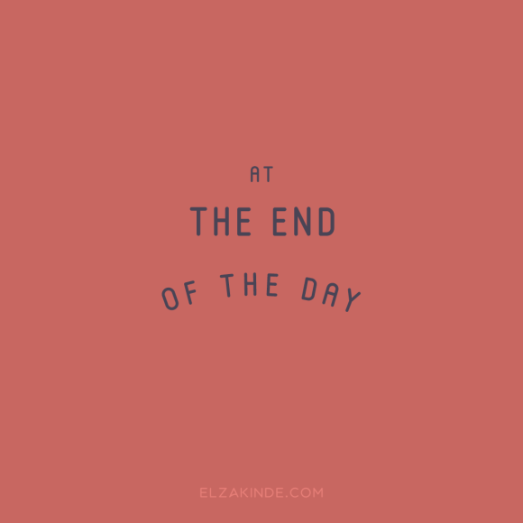 """at the end of the day"""