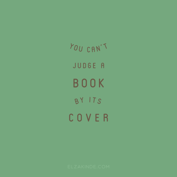"""you can't judge a book by its cover"""