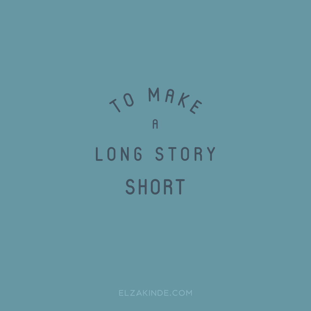 """to make a long story short"""