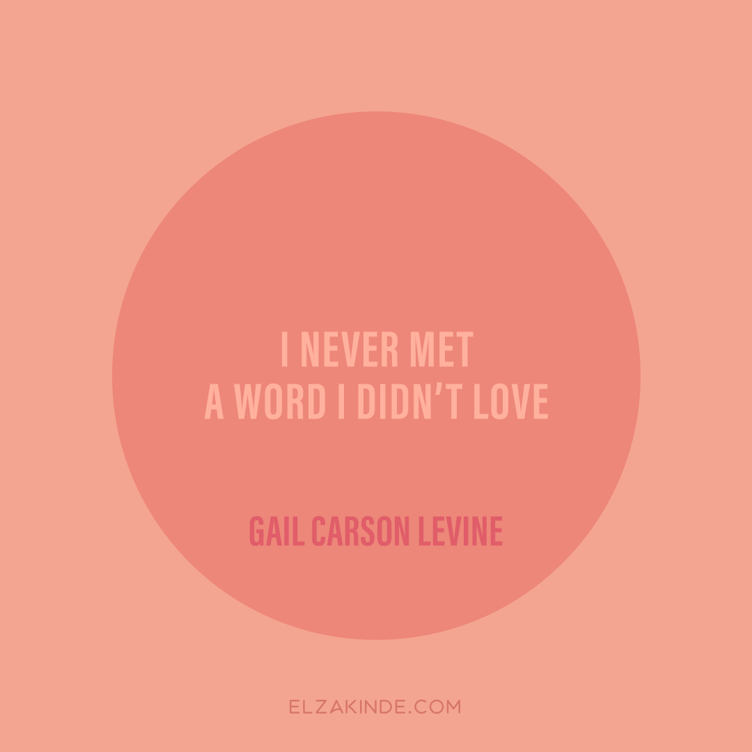 """""""I never met a word I didn't love."""" -Gail Carson Levine"""