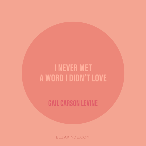 """I never met a word I didn't love."" -Gail Carson Levine"