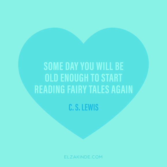 """some day you will be old enough to start reading fairy tales again."" -C. S. Lewis"