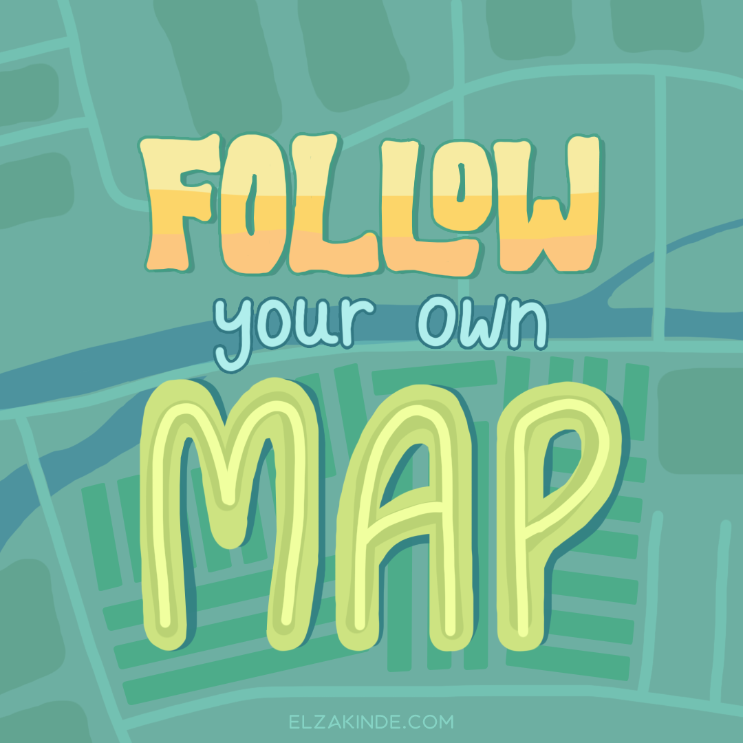 """follow your own map""."