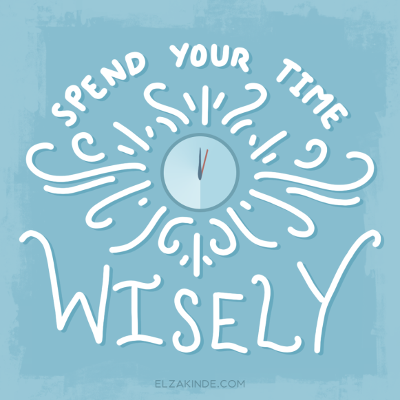 """spend your time wisely"""