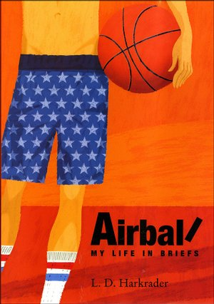 Airball: My Life in Briefs by L. D. Harkrader