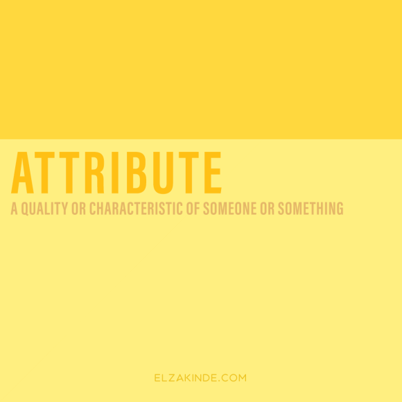 Attribute: a quality or characteristic of someone or something