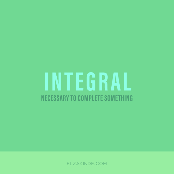 Integral: necessary to complete something