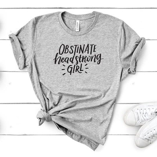 T-Shirt: Obstinate Headstrong Girl
