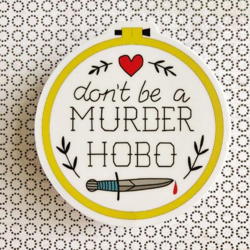 "Sticker: ""don't be a murder hobo"" cross stitch"