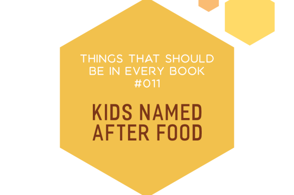 Things That Should Be In Every Book #011: Kids Named After Food