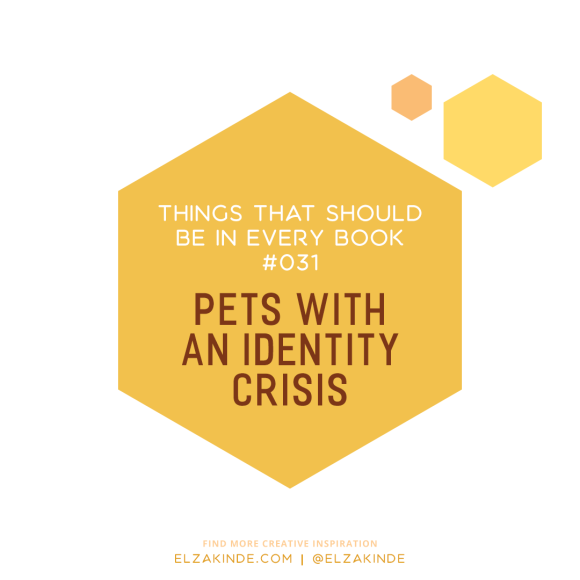 Things That Should Be In Every Book #031: Pets with an Identity Crisis