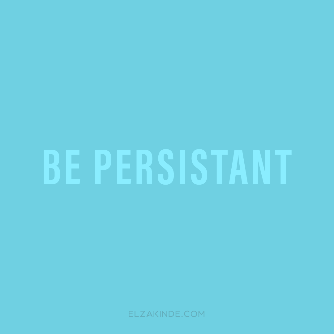 Be Persistant