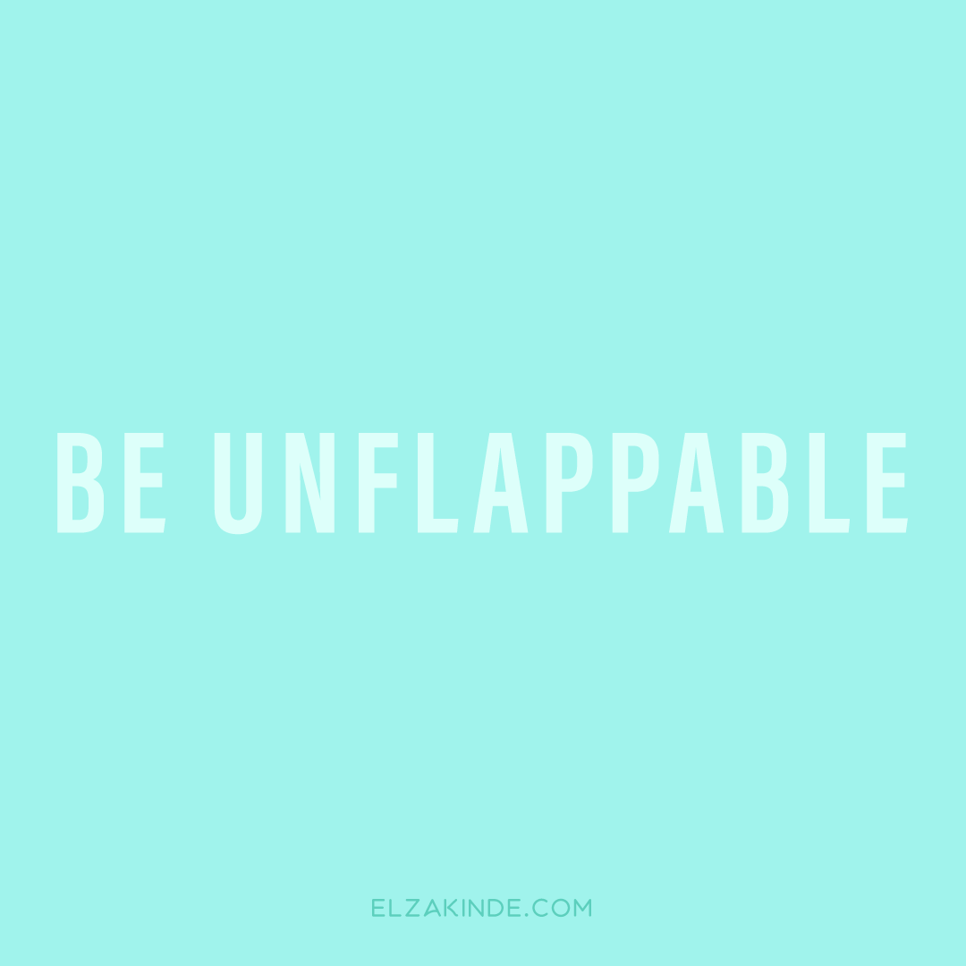 Be Unflappable