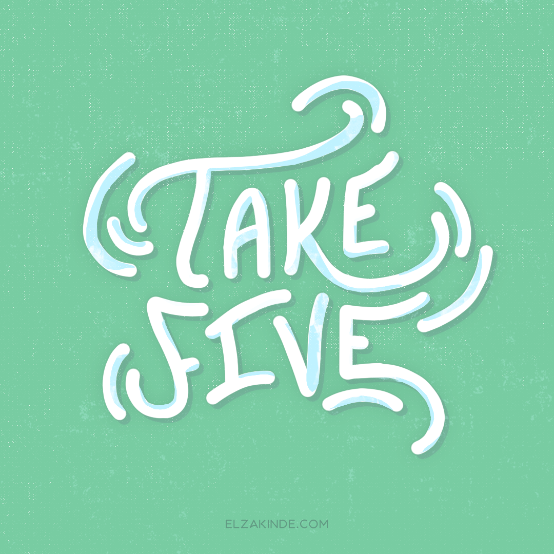 """Take Five"" lettered quote by Elza Kinde"