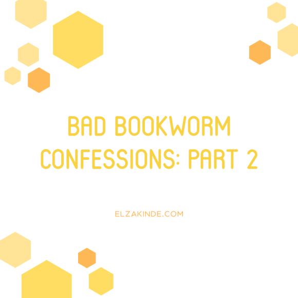 Bad Bookworm Confessions: Part 2