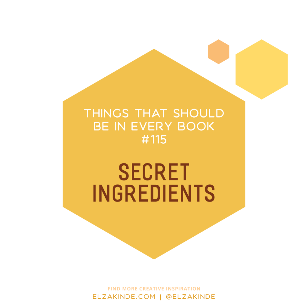 Things That Should Be In Every Book #115: Secret Ingredients