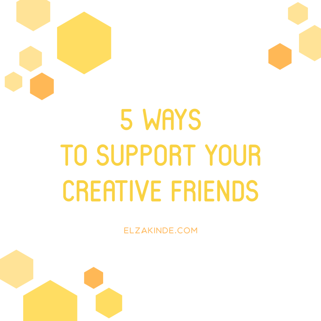 5 Ways to Support Your Creative Friends