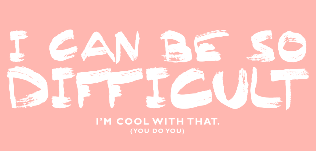 "Example of a highly decorative font paired with a simpler style. Text reads ""I can be so difficult. I'm cool with that. You do you""."