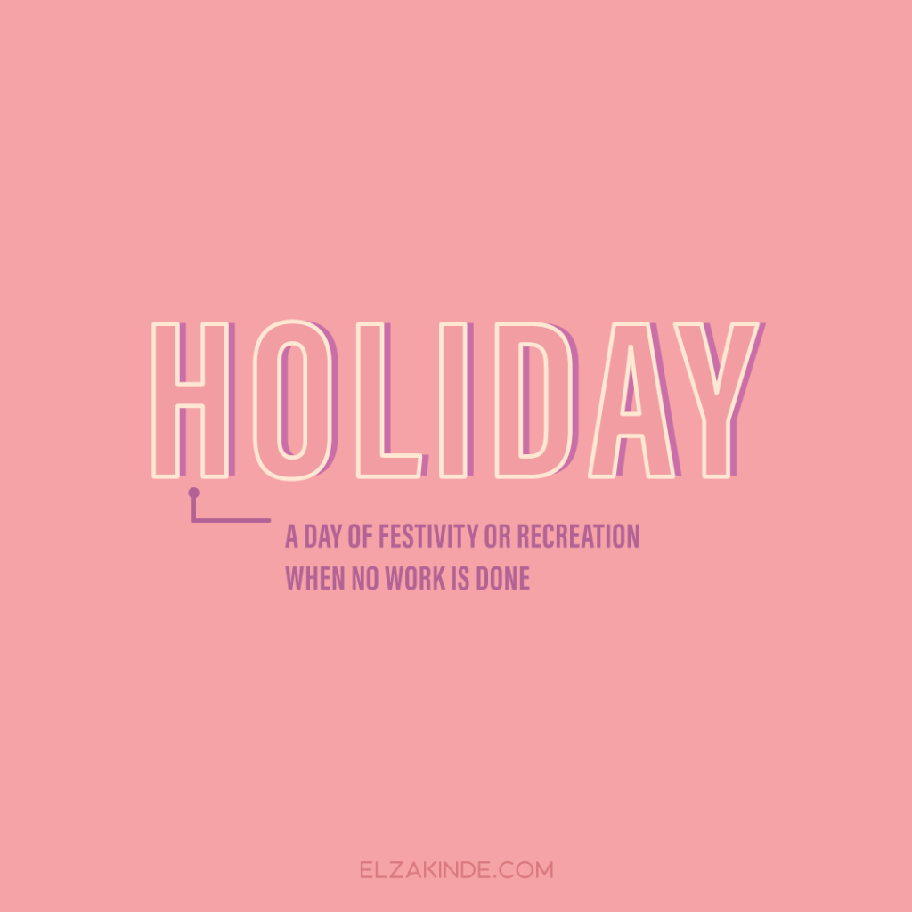 Holiday: a day of festivity or recreation when no work is done