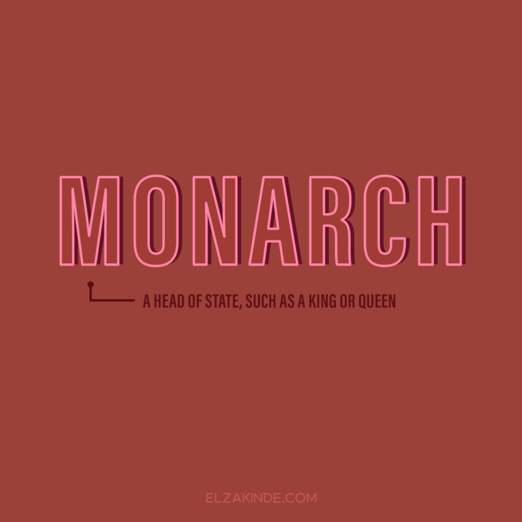 Monarch: a head of state, such as a king or queen