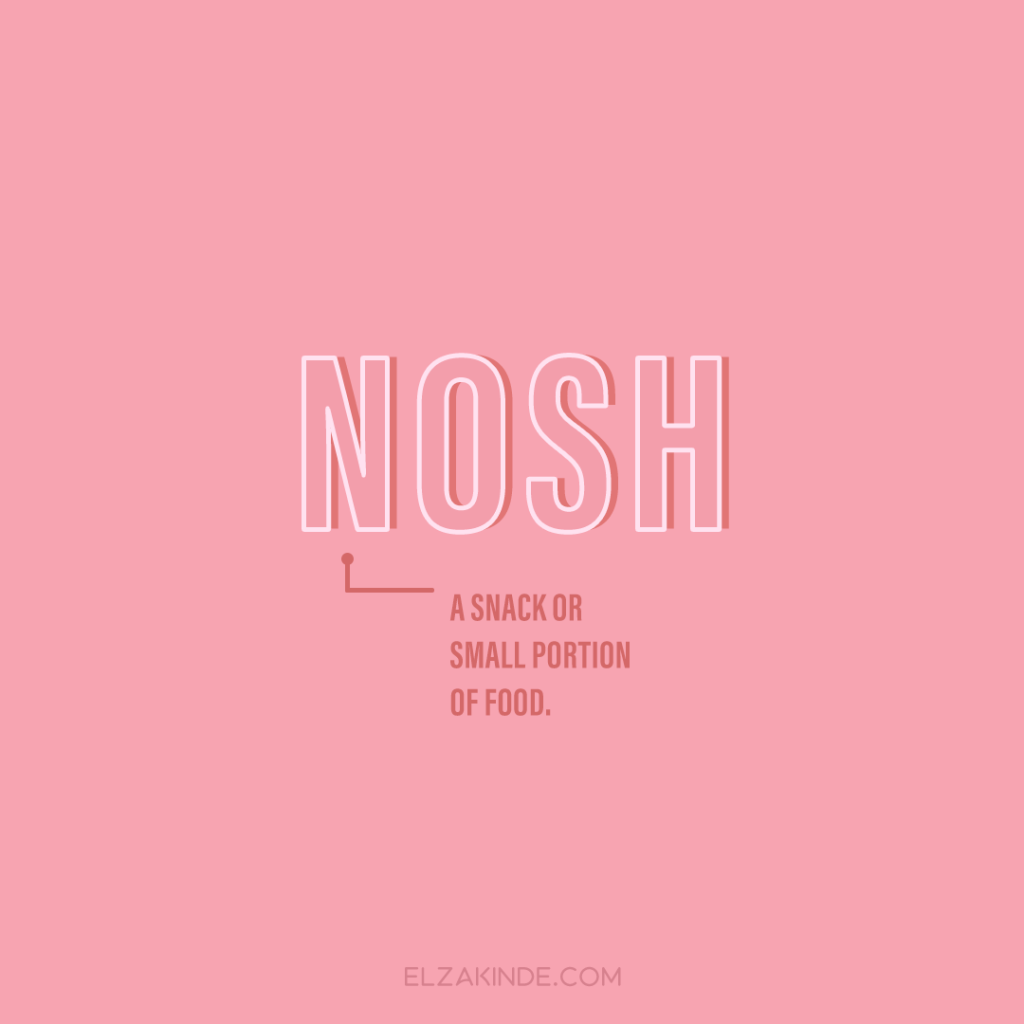 Nosh: a snack or small portion of food