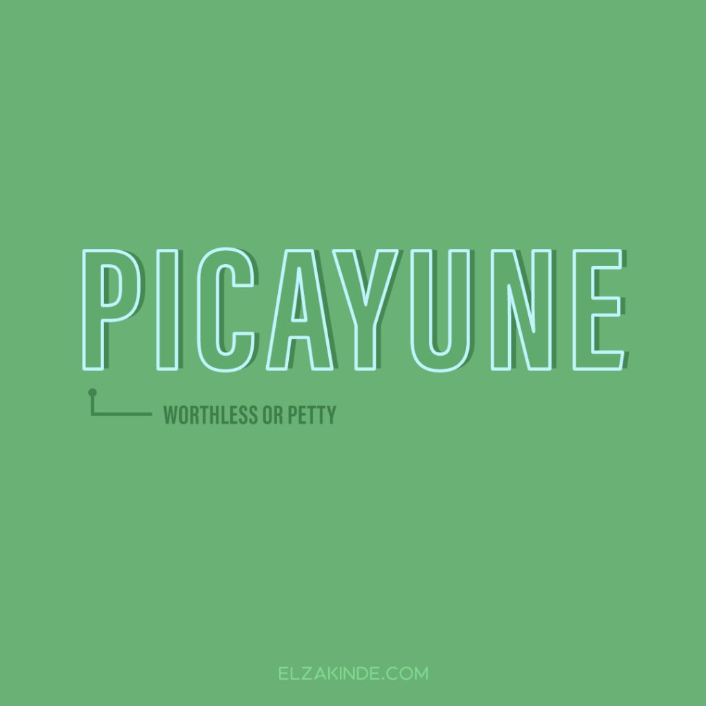 Picayune: worthless or petty