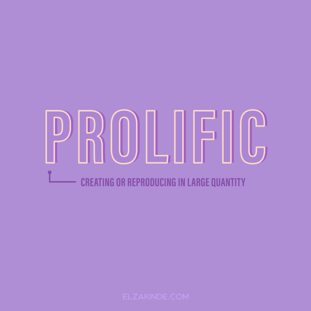 Prolific: creating or reproducing in large quantity