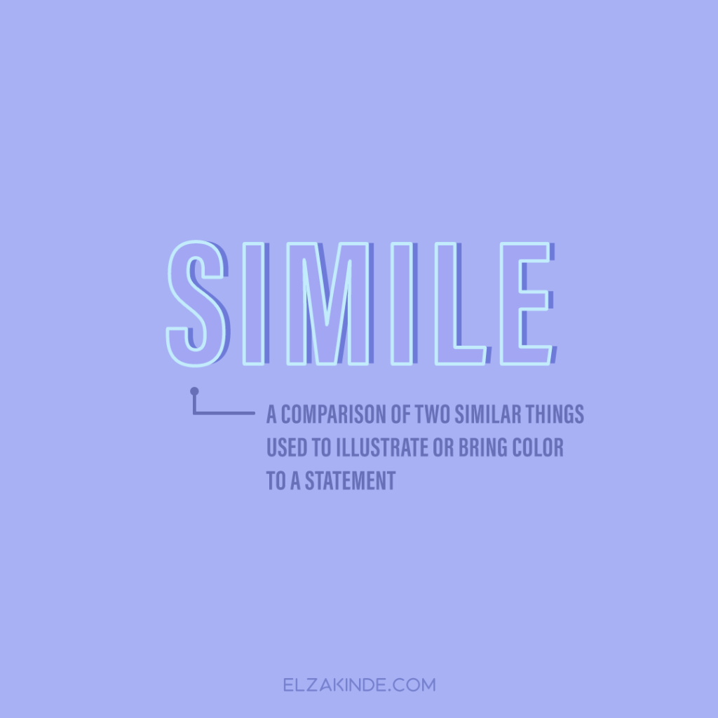 Simile: a comparison of two similar things used to illustrate or bring color to a statement