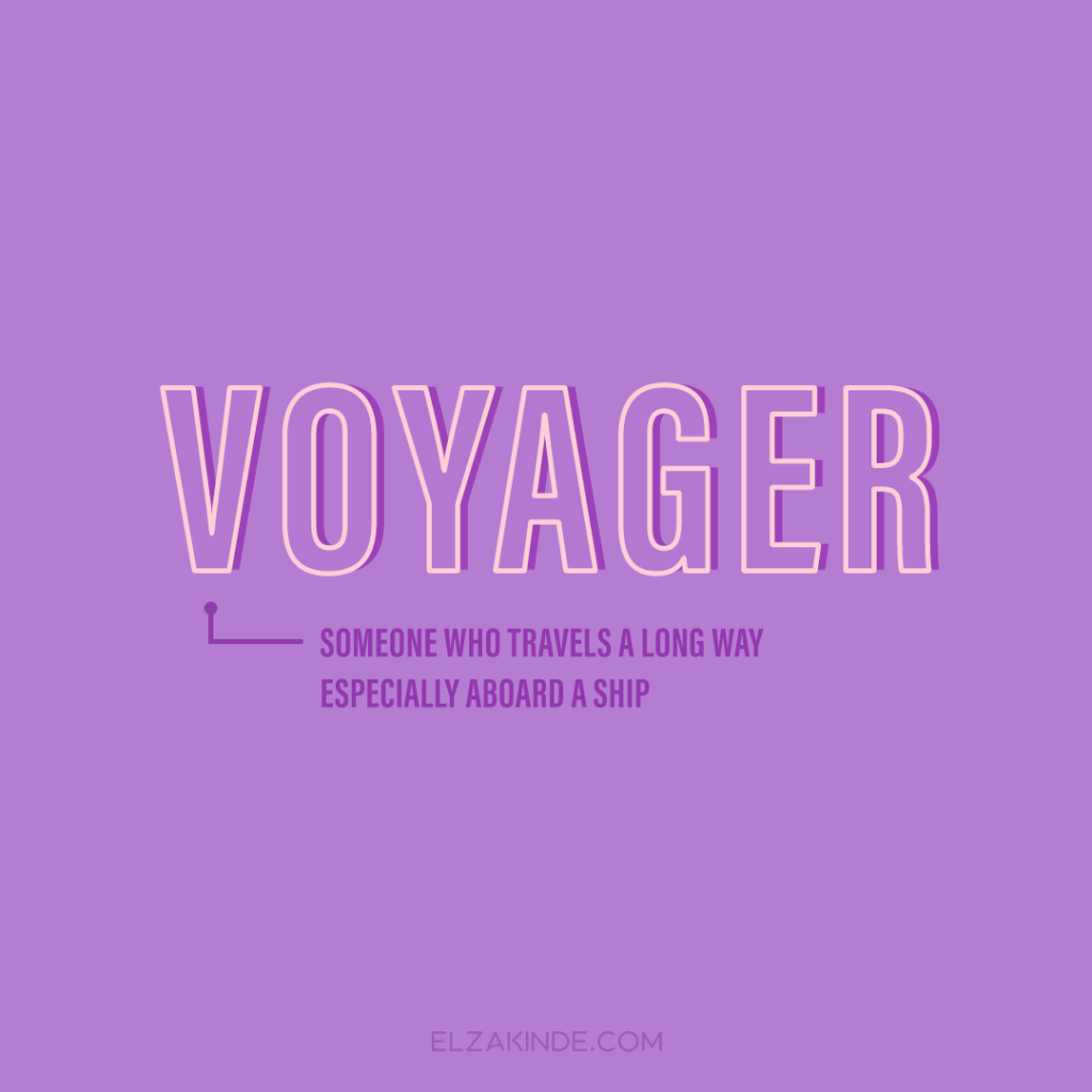 Voyager: someone who travels a long way, especially aboard a ship
