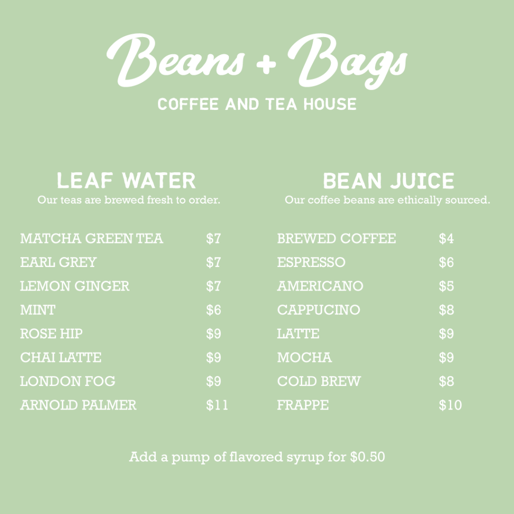 "Example of typography designed for a menu. Text reads ""Beans + Bags: Coffee and tea house"" and includes two sections, one with a variety of teas which reads ""Leaf Water"" and a second for coffees that says ""Bean Juice"". Drinks and prices are listed below. An additional notation at the bottom reads ""Add a pump of flavored syrup for fifty cents."""