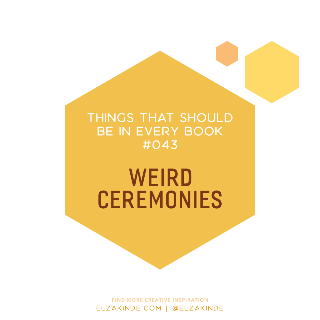 Things That Should Be In Every Book #043: Weird Ceremonies