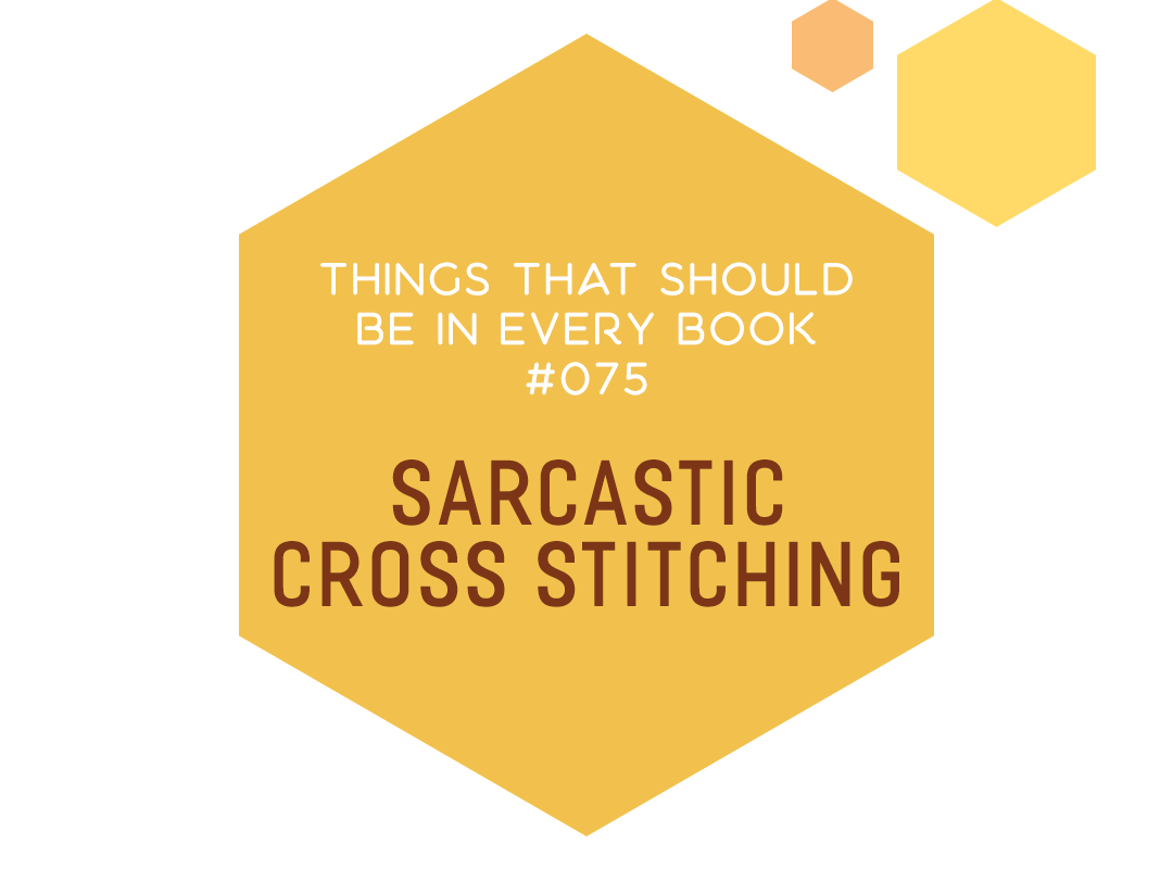 Things That Should Be In Every Book #075: Sarcastic Cross Stitching