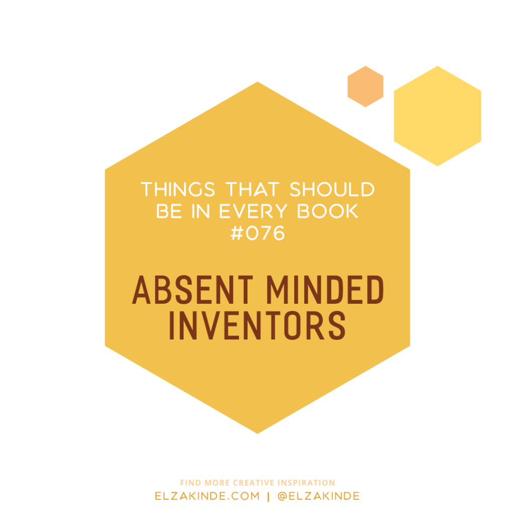 Things That Should Be In Every Book #076: Absent Minded Inventors
