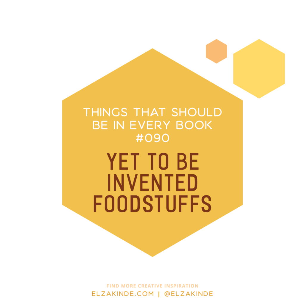 Things That Should Be In Every Book #090: Yet To Be Invented Foodstuffs