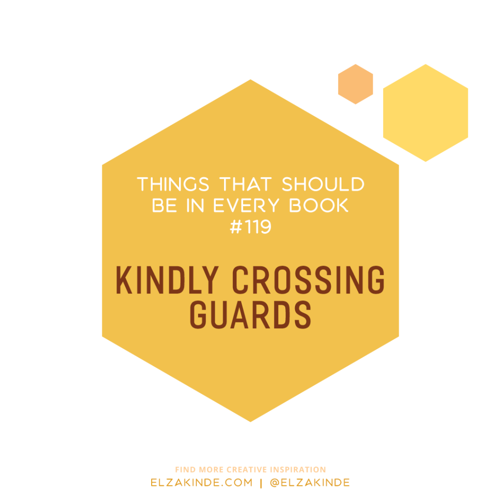 Things That Should Be In Every Book #119: Kindly Crossing Guards