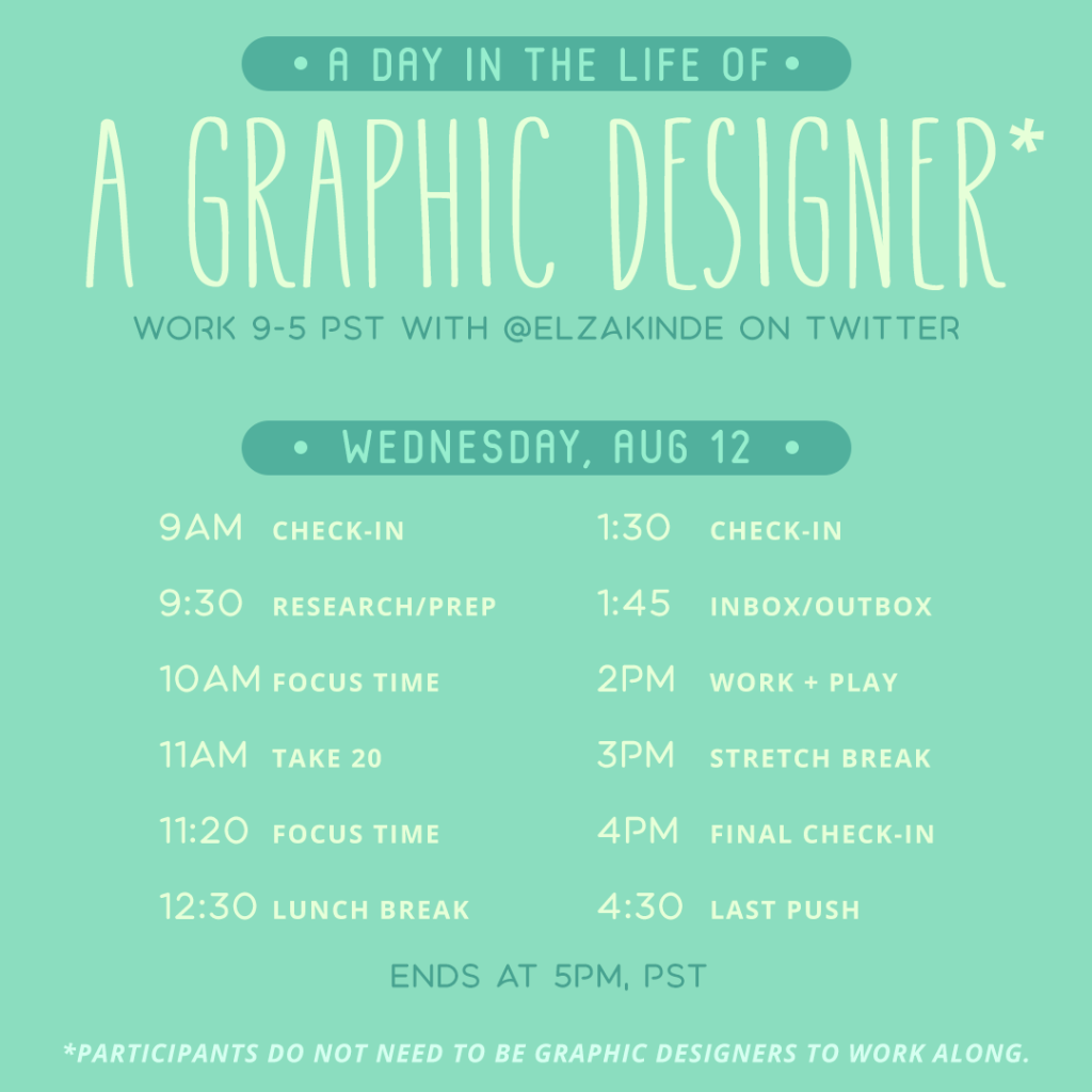 A Day in the Life of a Graphic Designer. Work 9-5 PST with @ElzaKinde on Twitter. Wednesday, August 12.