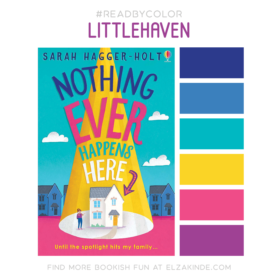 #ReadByColor: Littlehaven features the book cover for Nothing Ever Happens Here by Sarah Hagger-Holt and a complimentary color palette.