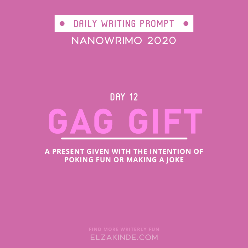 Daily Writing Prompt Day 12: GAG GIFT | A present given with the intention of poking fun or making a joke.