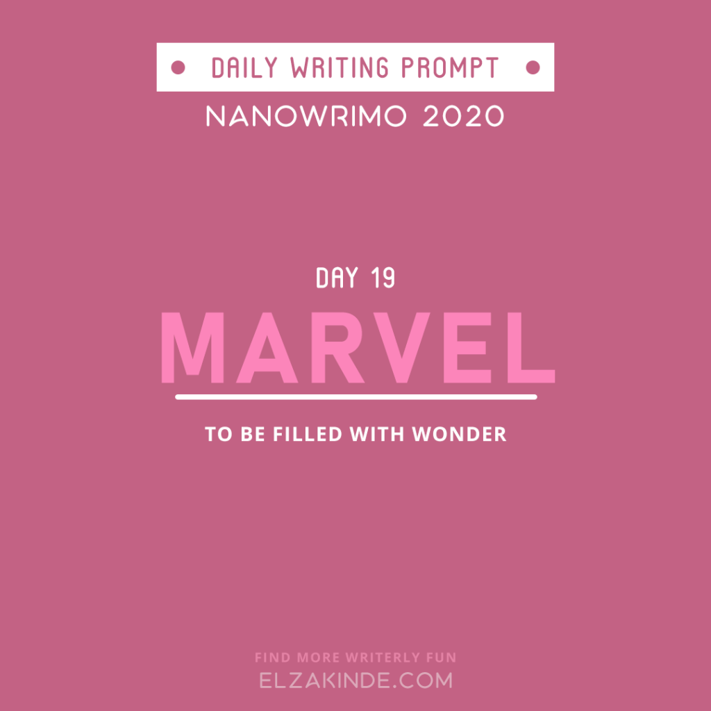 Daily Writing Prompt Day 19: MARVEL | To be filled with wonder.