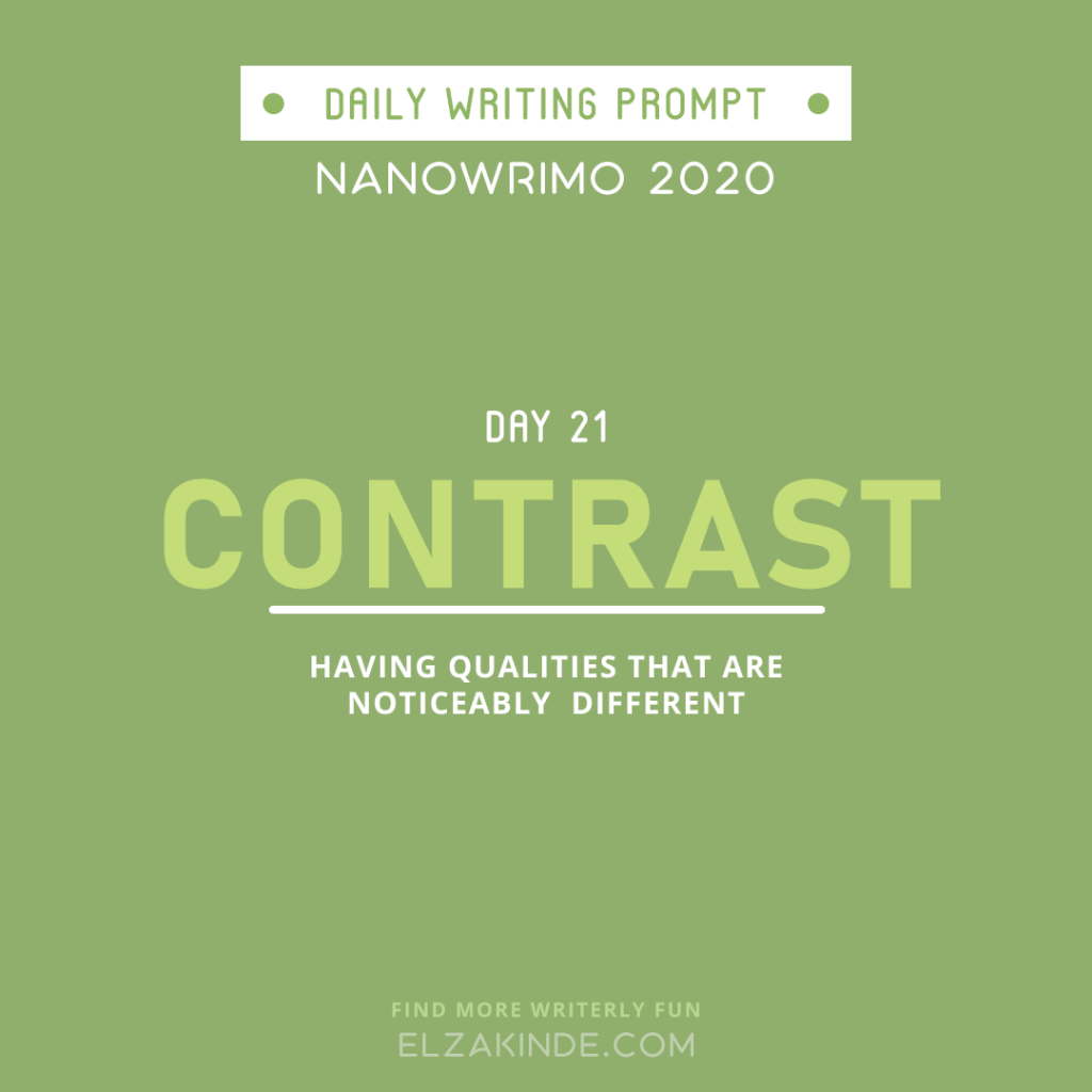 Daily Writing Prompt Day 21: CONTRAST | Having qualities that are noticeably different.
