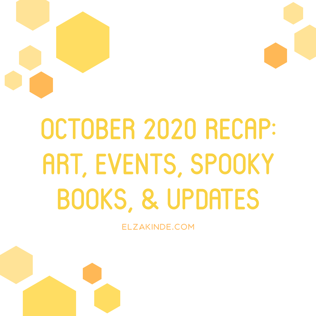 October 2020 Recap: Art, Events, Spooky Books, & UPdates